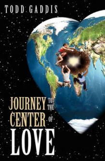 Journey to the Center of Love av Todd Gaddis (Heftet)