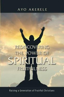 Rediscovering the Power of Spiritual Fruitfulness av Ayo Akerele (Heftet)
