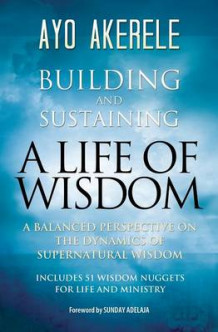 Building and Sustaining a Life of Wisdom av Ayo Akerele (Heftet)