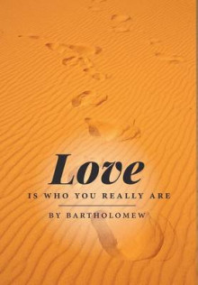 Love Is Who You Really Are av Bartholomew (Innbundet)