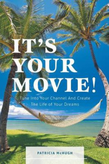 It's Your Movie! - Tune Into Your Channel and Create the Life of Your Dreams av Patricia McCormick og Patricia McHugh (Heftet)