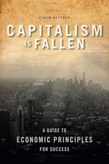Omslag - Capitalism Is Fallen - A Guide to Economic Principles for Success