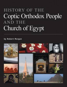History of the Coptic Orthodox People and the Church of Egypt av Robert Morgan (Heftet)