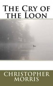 The Cry of the Loon av Christopher Morris (Heftet)