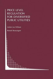 Price Level Regulation for Diversified Public Utilities av Ronald Braeutigam og Jordan J. Hillman (Heftet)