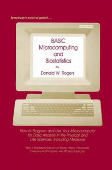 BASIC Microcomputing and Biostatistics av Donald W. Rogers (Heftet)