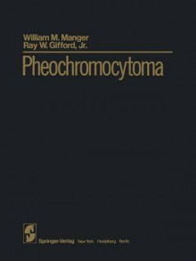 Pheochromocytoma av William M. Manger og Ray W. Gifford (Heftet)