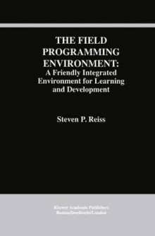 The Field Programming Environment: A Friendly Integrated Environment for Learning and Development av Steven P. Reiss (Heftet)