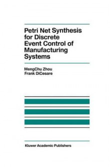 Petri Net Synthesis for Discrete Event Control of Manufacturing Systems av MengChu Zhou og Frank DiCesare (Heftet)