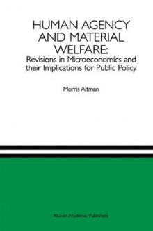 Human Agency and Material Welfare: Revisions in Microeconomics and Their Implications for Public Policy av Morris Altman (Heftet)