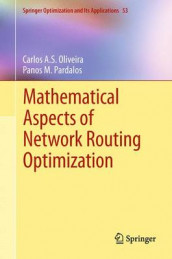 Mathematical Aspects of Network Routing Optimization av Carlos A.S. Oliveira og Panos M. Pardalos (Innbundet)