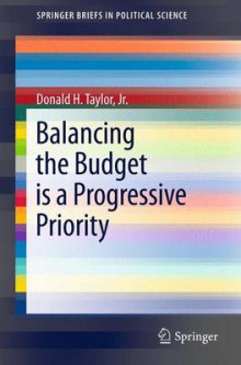 Balancing the Budget is a Progressive Priority av Donald H. Taylor (Heftet)