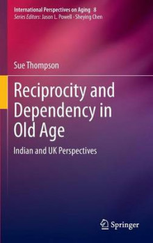 Reciprocity and Dependency in Old Age av Sue Thompson (Innbundet)