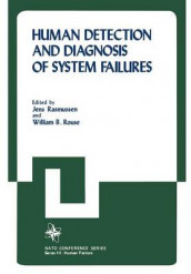 Human Detection and Diagnosis of System Failures av Jens Rasmussen og William B. Rouse (Heftet)