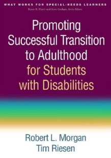 Promoting Successful Transition to Adulthood for Students with Disabilities av Robert L. Morgan og Tim Riesen (Innbundet)