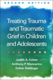 Treating Trauma and Traumatic Grief in Children and Adolescents, Second Edition av Judith A. Cohen, Esther Deblinger og Anthony P. Mannarino (Innbundet)