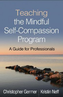 Teaching the Mindful Self-Compassion Program av Christopher Germer og Kristin Neff (Innbundet)