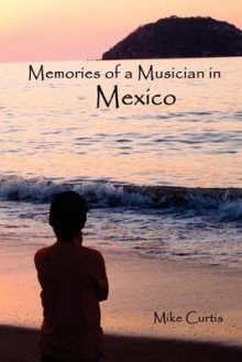 Memories of a Musician in Mexico av Mike Curtis (Heftet)