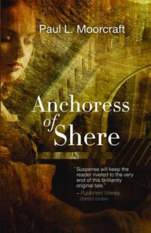 Anchoress of Shere av Paul L. Moorcraft (Heftet)