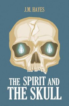 The Spirit and the Skull av J M Hayes (Innbundet)