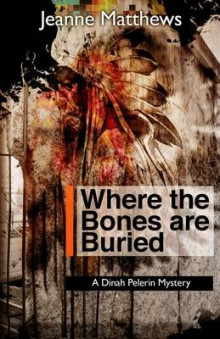 Where the Bones Are Buried av Jeanne Matthews (Innbundet)