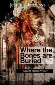 Where the Bones Are Buried av Jeanne Matthews (Heftet)