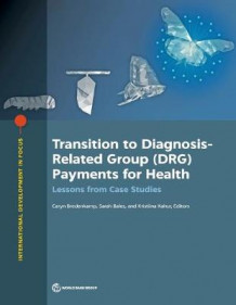 Transition to diagnosis-related group (DRG) payments for health av World Bank (Heftet)