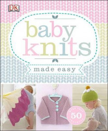 Baby Knits Made Easy (Heftet)