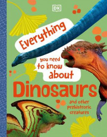 Everything You Need to Know about Dinosaurs and Other Prehistoric Creatures av DK Publishing (Innbundet)