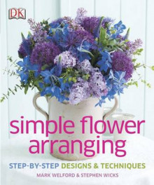 Simple Flower Arranging av Mark Welford og Stephen Wicks (Innbundet)