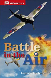 DK Adventures: Battle in the Air av Rupert Matthews (Innbundet)
