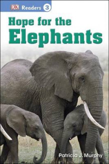 DK Readers L3: Hope for the Elephants av Patricia J Murphy (Innbundet)