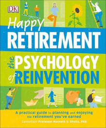 Happy Retirement: The Psychology of Reinvention av DK (Heftet)