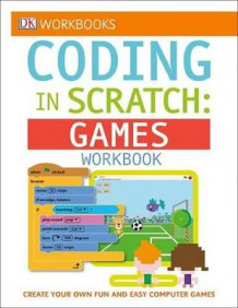 DK Workbooks: Coding in Scratch: Games Workbook av Jon Woodcock og Steve Setford (Heftet)