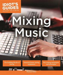 Idiot's Guides: Mixing Music av Michael Miller (Heftet)