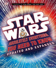 Star Wars: Absolutely Everything You Need to Know, Updated and Expanded av Adam Bray og Cole Horton (Innbundet)