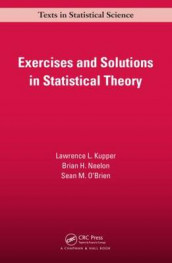 Exercises and Solutions in Statistical Theory av Lawrence L. Kupper, Brian. H Neelon og Sean M. O'Brien (Heftet)