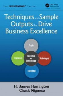 Techniques and Sample Outputs That Drive Business Excellence av H. James Harrington og Chuck Mignosa (Heftet)