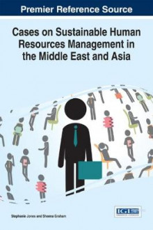 Cases on Sustainable Human Resources Management in the Middle East and Asia av Stephanie Jones og Sheena Graham (Innbundet)