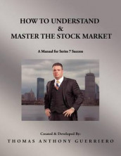 How to Understand & Master the Stock Market av Thomas Anthony Guerriero (Heftet)