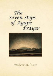 The Seven Steps of Agape Prayer av Robert a West (Innbundet)