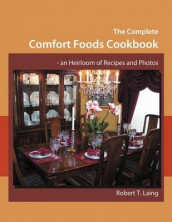 The Complete Comfort Foods Cookbook - an Heirloom of Recipes and Photos av Robert T. Laing (Heftet)