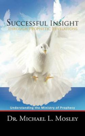 Successful Insight Through Prophetic Revelations av Dr. Michael L. Mosley (Heftet)
