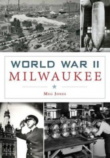 World War II Milwaukee av Meg Jones (Heftet)