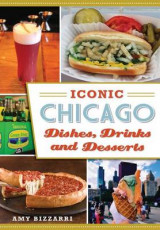 Omslag - Iconic Chicago Dishes, Drinks and Desserts