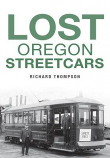 Lost Oregon Streetcars av Richard Thompson (Heftet)