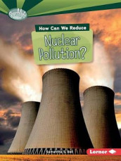 How Can We Reduce Nuclear Pollution av Candice Ransom (Heftet)