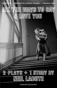 All the Ways to Say I Love You av Neil LaBute (Heftet)