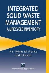 Integrated Solid Waste Management: A Lifecycle Inventory av M. Dranke, Peter Hindle og Peter White (Heftet)