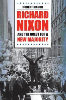 Richard Nixon and the Quest for a New Majority av Robert Mason (Heftet)